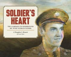 Soldier's Heart: The Campaign to Understand My WWII Veteran Father: A Daughter's Memoir, by Carol  Tyler   Booklist Online