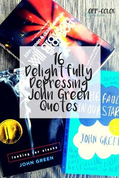 16 Delightfully Depressing John Green Quotes from the books Will Grayson, Will Grayson, The Fault in Our Stars, Looking For Alaska, and Paper Towns.