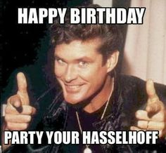 Hasselhoff Birthday wishes Funny Happy Birthday Wishes, Happy Birthday Pictures, Happy Birthday Parties, Happy Birthday Greetings, Funny Birthday Cards, Birthday Funnies, Happy Birthdays, Funny Quotes, Holidays