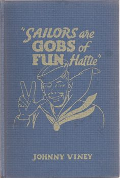 """Sailors are Gobs of Fun, Hattie,"" by Johnny Viney. Published in 1943 by M.S. Mill Co., Inc.  Available at Vintage Edition Books on Etsy. http://www.etsy.com/shop/VintageEditionBooks"