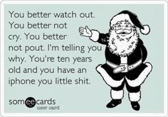 Funny Ecards. I know right? My 5 year old cousin got an ipod 5 for Christmas. My 10 year old neighbor got an iphone 6. It's crazy