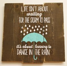 Life Isn't About Waiting For The Storm To Pass It's About Learning To Dance In The Rain. Handmade inspirational wall decor by Rusticly Inspired Signs Wood Pallet Signs, Rustic Wood Signs, Wood Pallets, Wooden Signs, Storm Tattoo, 3 Tattoo, Tattoo Quotes, Into The Woods Quotes, Painting Quotes