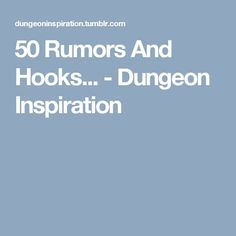 50 Rumors And Hooks... - Dungeon Inspiration