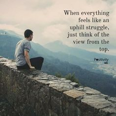 When everything feels like an uphill struggle just think of the view from the top. #positivitynote #upliftingyourspirit
