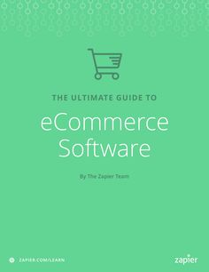 The Ultimate Guide to eCommerce Software - Zapier