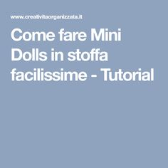 Come fare Mini Dolls in stoffa facilissime - Tutorial