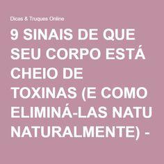 9 SINAIS DE QUE SEU CORPO ESTÁ CHEIO DE TOXINAS (E COMO ELIMINÁ-LAS NATURALMENTE) - Dicas & Truques Online
