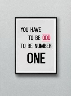 You have to be odd to be number one!!