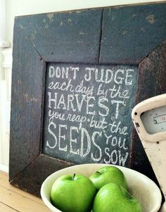 Don't judge eath other by the harvest your reap but by the seeds you sow.  Actually, yes. Definitely.