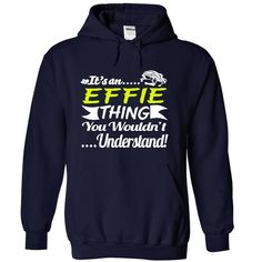 Its an EFFIE Thing Wouldnt Understand - T Shirt, Hoodie, Hoodies, Year,Name, Birthday