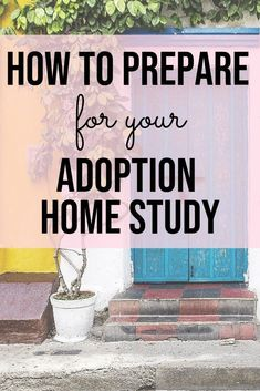 Starting the adoption process? It can be so overwhelming and intimidating, especially the home study. Check out these tips for how to rock your adoption home study!