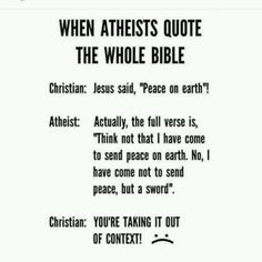 Hahahaha... I do so love when Christians (who take pretty much everything in the bible out of context) say that! I just PMSL @ the insane irony of it! :D