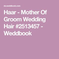 Haar - Mother Of Groom Wedding Hair #2513457 - Weddbook