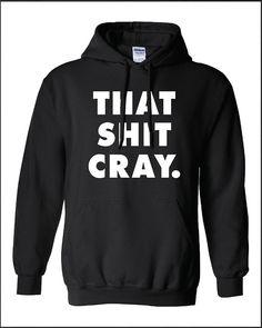 c73506b09e8b That Shit Cray Crazy tee commes vogue jay geek dope hoodie hooded sweatshirt  sweater Mens womens