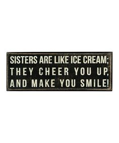 Sisters are like Ice Cream: They Cheer you up and Make You Smile! :)