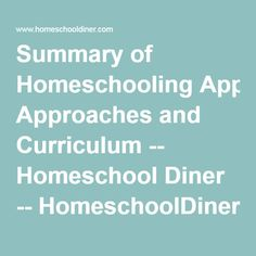 Summary of Homeschooling Approaches and Curriculum -- Homeschool Diner -- HomeschoolDiner.com