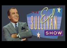 The Ed Sullivan Show -What would Sunday nights have been like without this show!