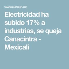 Electricidad ha subido 17% a industrias, se queja Canacintra - Mexicali