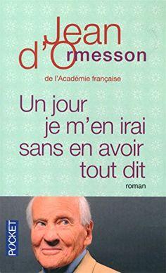 Amazon.fr - Un jour je m'en irai sans en avoir tout dit - Jean d' ORMESSON - Livres