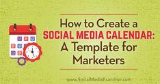 How to Create a Social Media Calendar: A Template for Marketers : Social Media Examiner
