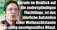 Feinde Deutschlands: Die Grünen! Gerade im Hinblick auf die andersgläubigen Flüchtlinge ist das jährliche Aufstellen einer Weihnachtstanne ein völlig unzeitgemäßes Ritual.