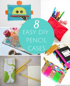 8 Cute and Easy DIY Pencil Cases to Ring in Back to School.