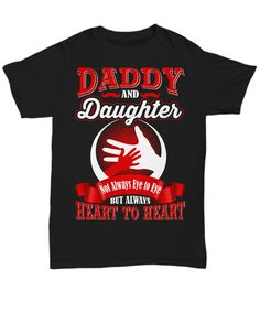 72ccfa780a30 Daddy and Daughter... Not Always Eye To Eye But Always Heart To Heart -  T-shirt