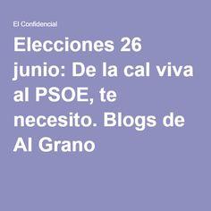 Elecciones 26 junio: De la cal viva al PSOE, te necesito. Blogs de Al Grano