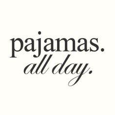 Pajamas all day..