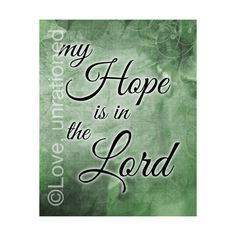 My Hope is in the Lord Scripture art Bible verse by loveunrationed,