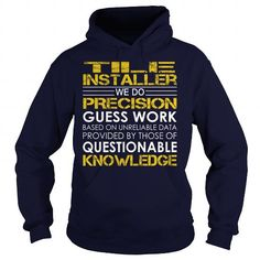 Tile Installer We Do Precision Guess Work Knowledge T Shirts, Hoodies, Sweatshirts. GET ONE ==> https://www.sunfrog.com/Jobs/Tile-Installer--Job-Title-Navy-Blue-Hoodie.html?41382