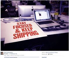 Stay focused and keep shipping (Facebook, Mark Zuckerberg)