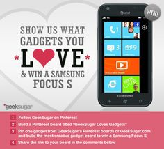 A Pinterest Valentine's Day Contest from GeekSugar.com to Win a Samsung Focus S. (ended 2/13) http://awe.sm/5fwNX