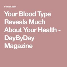 Your Blood Type Reveals Much About Your Health - DayByDay Magazine