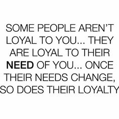 Real talk. I always go out of my way to be a loyal friend and girlfriend and would do anything for the people I consider a friend only to get stabbed in the back by these same people. People these days don't know what loyalty even means and will only do things that benefit themselves. What is wrong with everyone? I cannot comprehend how people can sleep at night