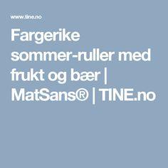 Fargerike sommer-ruller med frukt og bær   MatSans®   TINE.no