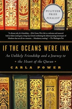 If the oceans were ink : an unlikely friendship and a journey to the heart of the Quran   Finalist for the 2016 Pulitzer Prize for General Nonfiction