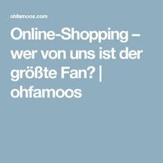 Online-Shopping – wer von uns ist der größte Fan? | ohfamoos