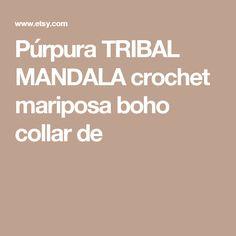 Púrpura TRIBAL MANDALA crochet mariposa boho collar de