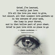 Is Love That's why 5 years later I'm still in grief. No where for the love to go.That's why 5 years later I'm still in grief. No where for the love to go. Grief Poems, Quotes About Grief, Grief Quotes Child, Grief Quotes Mother, Quotes About Death, Quotes About Loss, Grief Dad, Dad Poems, Grieving Quotes