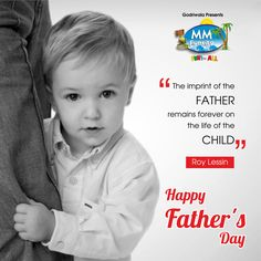 The imprint of the father, remains forever on the life of the child.  ~Roy Lessin Happy Father's Day