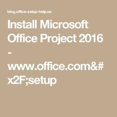 Install Microsoft Office Project 2016 - www.office.com/setup