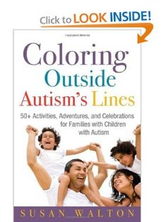 Coloring Outside Autisms Lines: 50+ Activities, Adventures, and Celebrations for Families with Children with Autism!