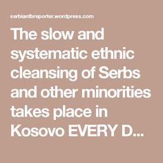 The slow and systematic ethnic cleansing of Serbs and other minorities takes place in Kosovo EVERY DAY Gypsy Men, What Really Happened, Serbian, Foreign Languages, First Night, Ethnic, Shit Happens, Day, Places