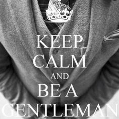 KEEP CALM AND BE A GENTLEMAN! Another original poster design created with the Keep Calm-o-matic. Buy this design or create your own original Keep Calm design now. Style Gentleman, Der Gentleman, Gentleman Rules, Mens Fashion Blog, Fashion Mode, Style Fashion, Mode Masculine, Sharp Dressed Man, Well Dressed Men