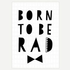 Born to be Rad print from Seventy Tree via Etsy
