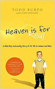 Heaven is for Real - book about a 3-year-old boy who had an amazing near-death-experience, and lived to tell the tale.