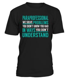 Paraprofessional We Solve Problems You Dont Understand Job Title T-Shirt #Paraprofessional