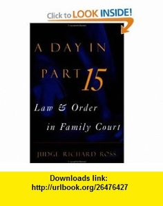 A Day in Part 15 Law and Order in Family Court (9781568580890) Judge Richard Ross, Jimmy Breslin , ISBN-10: 1568580894  , ISBN-13: 978-1568580890 ,  , tutorials , pdf , ebook , torrent , downloads , rapidshare , filesonic , hotfile , megaupload , fileserve