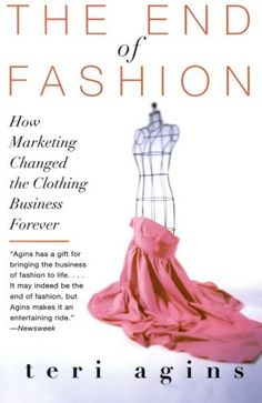The End of Fashion: How Marketing Changed the Clothing Business Forever by Teri Agins,http://www.amazon.com/dp/0060958200/ref=cm_sw_r_pi_dp_7VAysb00DY643VEQ